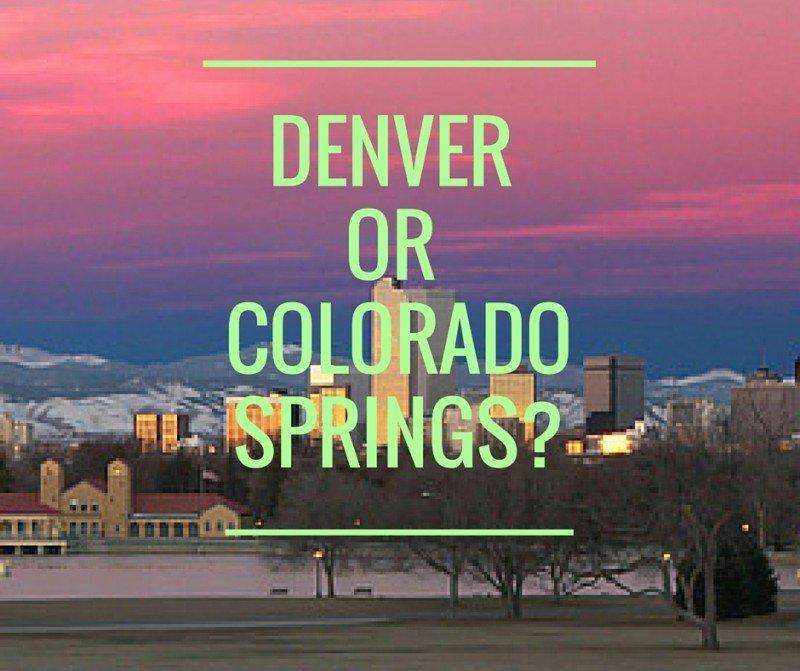 Denver or Colorado Springs-