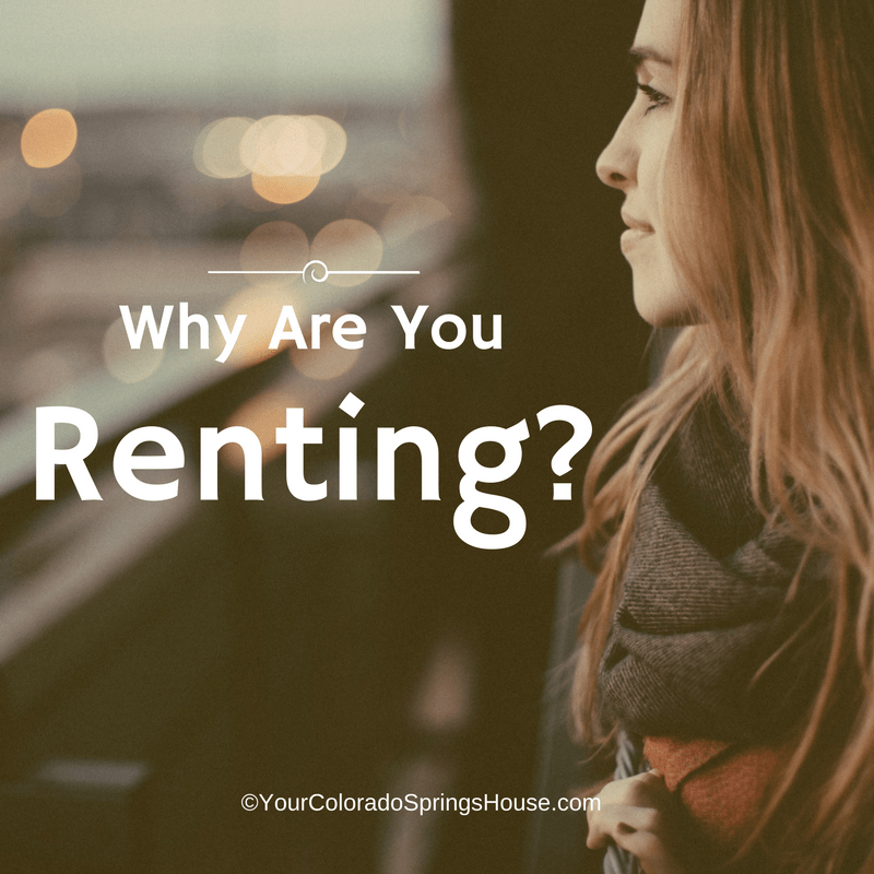 Why Are You Renting? - Colorado Springs Real EstateColorado Springs Real Estate