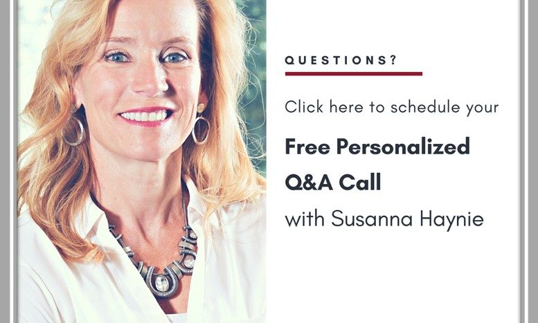 Click here to schedule your free personalized Q&A call with Susanna Haynie
