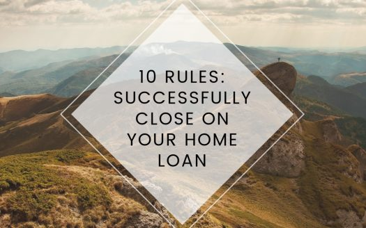 10 rules to successfuly close on your home loan