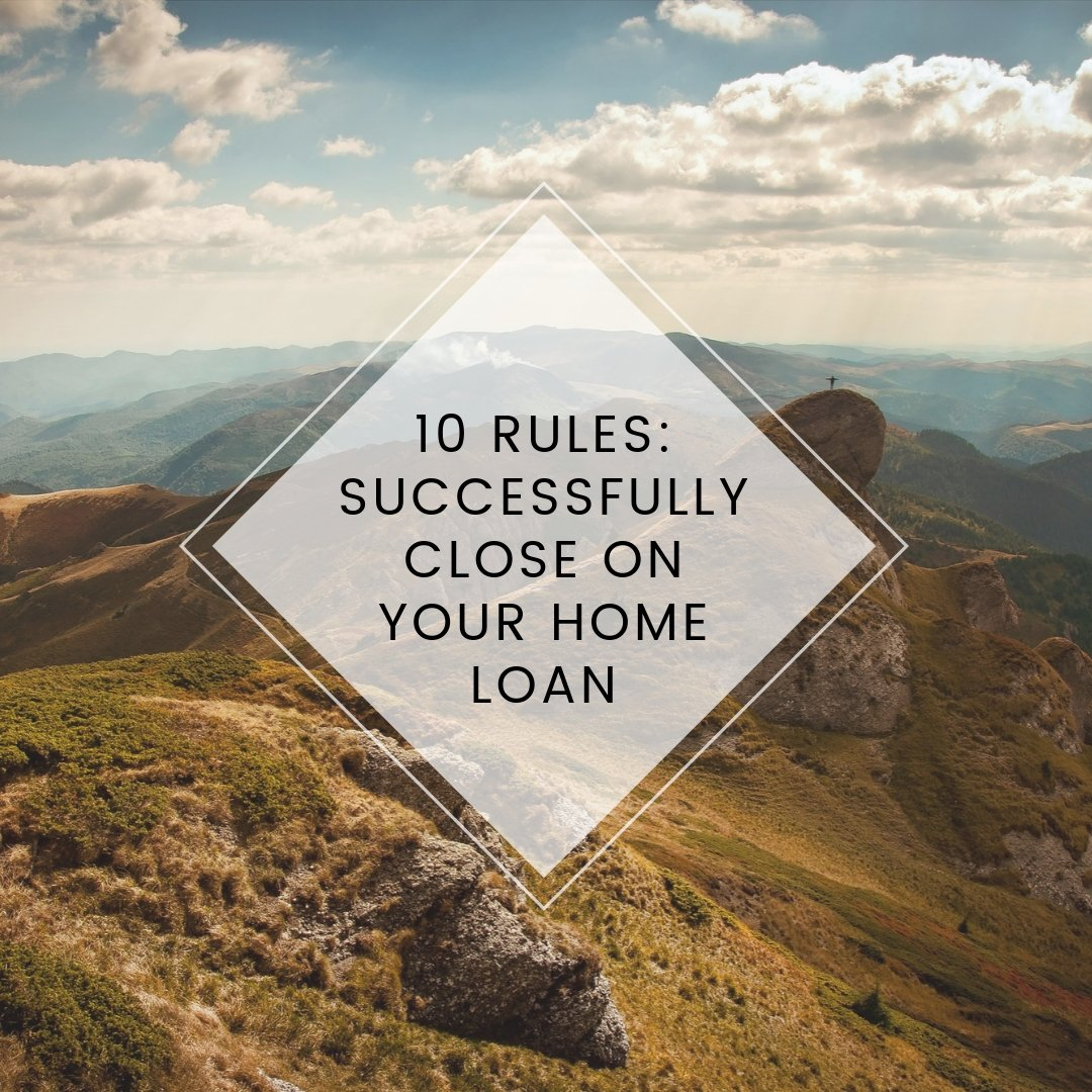 10 rules to successfuly close on your home load