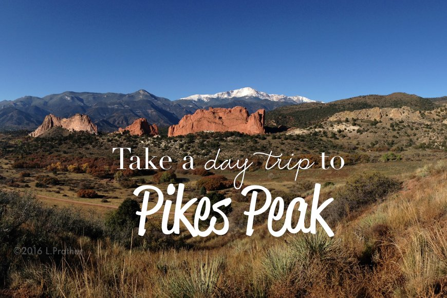 Picture of Garden of the Gods with Pikes Peak in the background captioned with Take a day trip to Pikes Peak