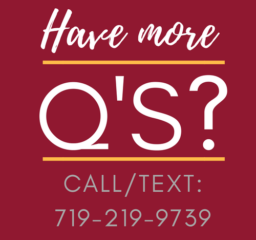 Have more questions? Call/Text 719-219-9739