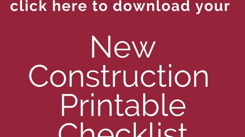 Click here to download printable New Construction Checklist