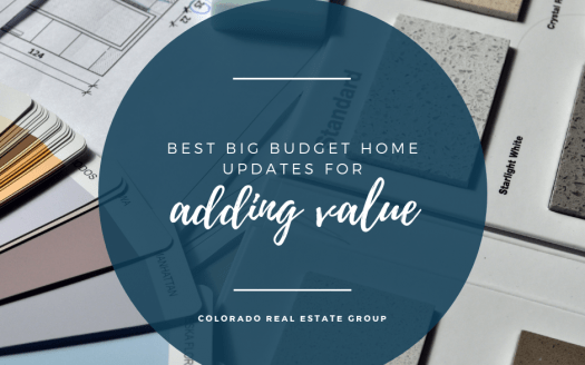 Best Big Budget Home updates for adding value - Colorado Real Estate Group