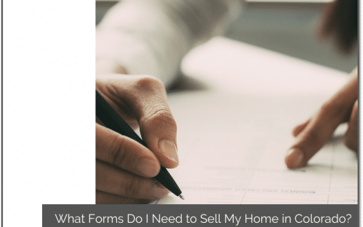 person looking over forms getting ready to sign with caption what forms do I need to sell my home in Colorado?